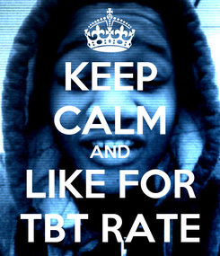 Poster: KEEP CALM AND LIKE FOR TBT RATE