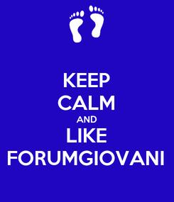 Poster: KEEP CALM AND LIKE FORUMGIOVANI