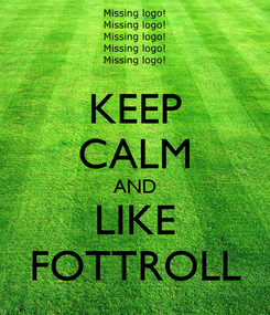 Poster: KEEP CALM AND LIKE FOTTROLL