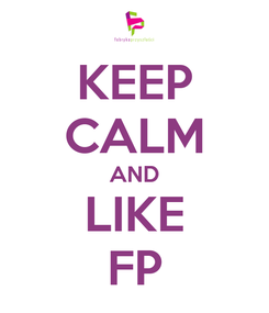 Poster: KEEP CALM AND LIKE FP