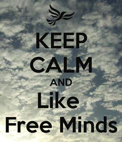 Poster: KEEP CALM AND Like  Free Minds