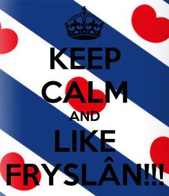 Poster: KEEP CALM AND LIKE FRYSLÂN!!!