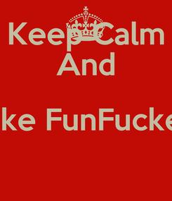 Poster: Keep Calm And Like FunFucker