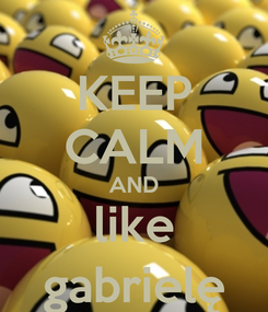 Poster: KEEP CALM AND like gabrielę