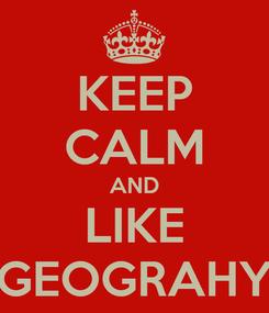 Poster: KEEP CALM AND LIKE GEOGRAHY
