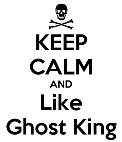 Poster: KEEP CALM AND Like Ghost King