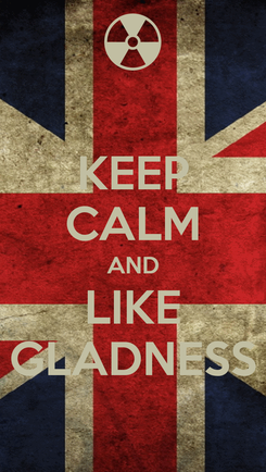 Poster: KEEP CALM AND LIKE GLADNESS