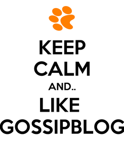Poster: KEEP CALM AND.. LIKE  GOSSIPBLOG