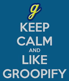 Poster: KEEP CALM AND LIKE GROOPIFY