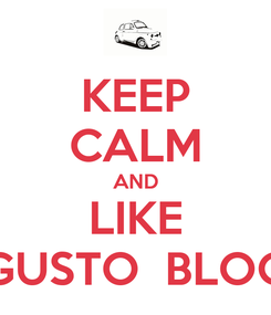 Poster: KEEP CALM AND LIKE GUSTO  BLOG