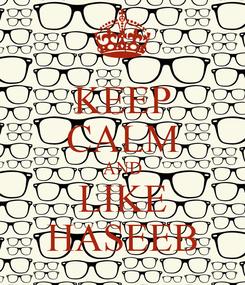 Poster: KEEP CALM AND LIKE HASEEB