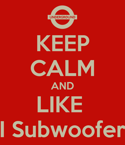 Poster: KEEP CALM AND LIKE  I Subwoofer