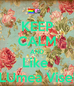 Poster: KEEP CALM AND Like  In LUmea Viselor