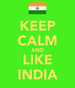 Poster: KEEP CALM AND LIKE INDIA