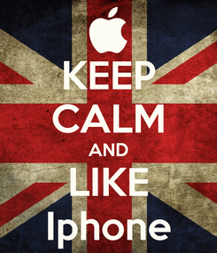 Poster: KEEP CALM AND LIKE Iphone