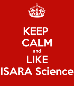 Poster: KEEP  CALM and LIKE ISARA Science