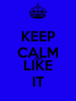 Poster: KEEP CALM AND LIKE IT