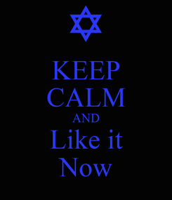 Poster: KEEP CALM AND Like it Now
