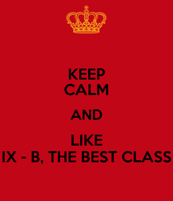 Poster: KEEP CALM AND LIKE IX - B, THE BEST CLASS