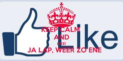 Poster: KEEP CALM  AND LIKE!    JA LAP, WEER ZO ENE