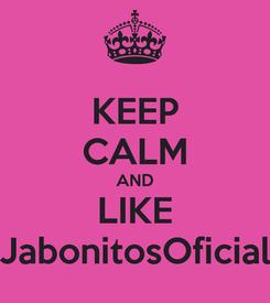Poster: KEEP CALM AND LIKE JabonitosOficial