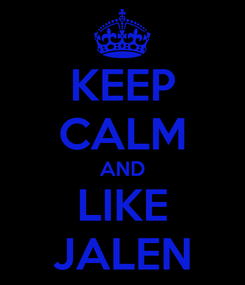 Poster: KEEP CALM AND LIKE JALEN