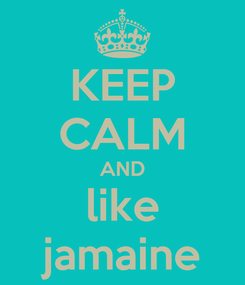 Poster: KEEP CALM AND like jamaine