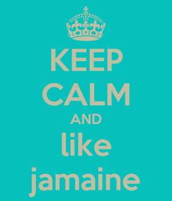 Poster: KEEP CALM AND like jamaine