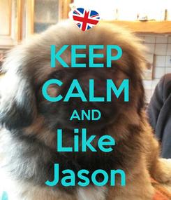 Poster: KEEP CALM AND Like Jason
