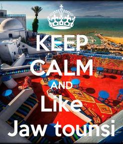 Poster: KEEP CALM AND Like Jaw tounsi