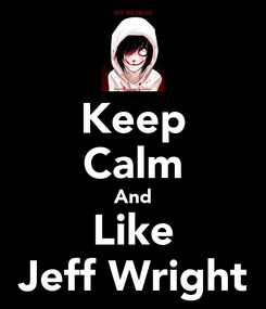 Poster: Keep Calm And Like Jeff Wright