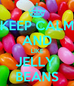 Poster: KEEP CALM AND LIKE JELLY  BEANS