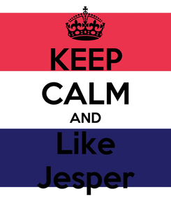 Poster: KEEP CALM AND Like Jesper