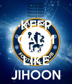 Poster: KEEP CALM AND LIKE JIHOON