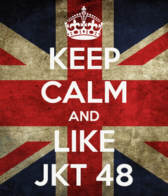 Poster: KEEP CALM AND LIKE JKT 48
