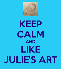 Poster: KEEP CALM AND LIKE JULIE'S ART