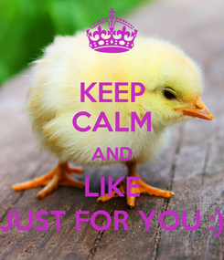 Poster: KEEP CALM AND LIKE JUST FOR YOU :)
