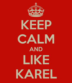 Poster: KEEP CALM AND LIKE KAREL