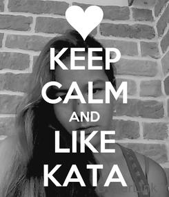 Poster: KEEP CALM AND LIKE KATA