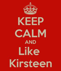 Poster: KEEP CALM AND Like  Kirsteen