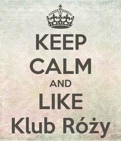 Poster: KEEP CALM AND LIKE Klub Róży