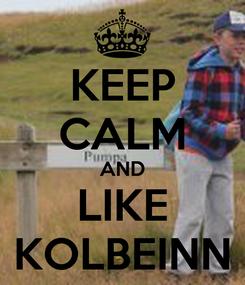 Poster: KEEP CALM AND LIKE KOLBEINN