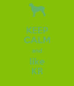 Poster: KEEP CALM and like KR