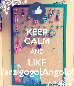 Poster: KEEP CALM AND LIKE l'arzigogolAngolo!