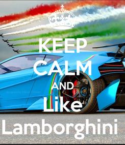Poster: KEEP CALM AND Like Lamborghini