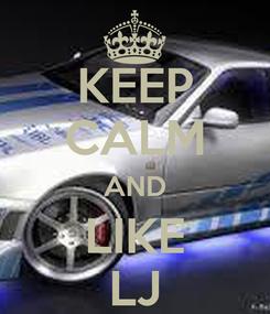Poster: KEEP CALM AND LIKE LJ