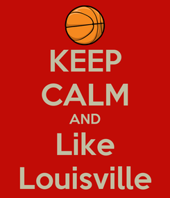 Poster: KEEP CALM AND Like Louisville