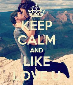 Poster: KEEP CALM AND LIKE LOVE U