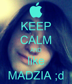 Poster: KEEP CALM AND like MADZIA ;d