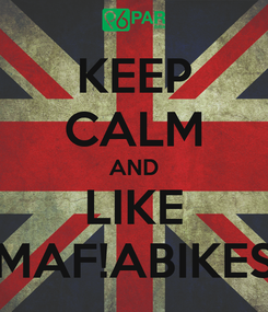 Poster: KEEP CALM AND LIKE MAF!ABIKES